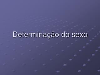 Determina  o do sexo