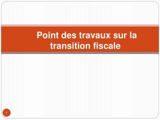 Point des travaux sur la transition fiscale