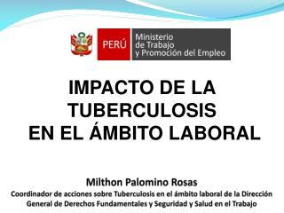 Milthon Palomino Rosas Coordinador de acciones sobre Tuberculosis en el  mbito laboral de la Direcci n General de Derech