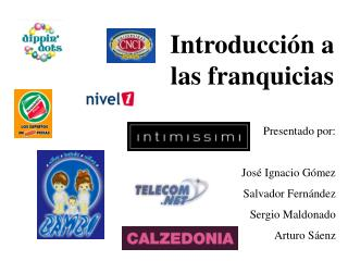 Introducci n a las franquicias    Presentado por:  Jos  Ignacio G mez Salvador Fern ndez Sergio Maldonado Arturo S enz