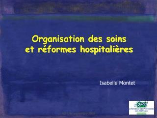 Organisation des soins  et r formes hospitali res