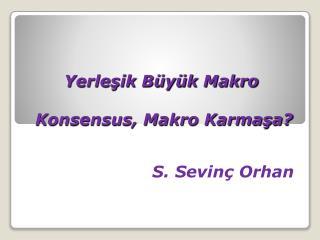 Yerlesik B y k Makro   Konsensus, Makro Karmasa