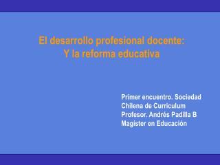 El desarrollo profesional docente: Y la reforma educativa
