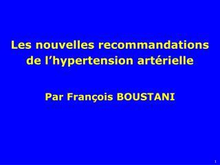 Les nouvelles recommandations de l hypertension art rielle    Par Fran ois BOUSTANI