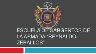 ESCUELA DE SARGENTOS DE LA ARMADA  REYNALDO ZEBALLOS