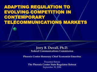 ADAPTING REGULATION TO EVOLVING COMPETITION IN CONTEMPORARY TELECOMMUNICATIONS MARKETS