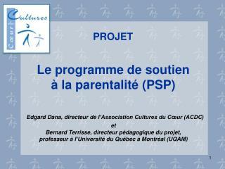 Le programme de soutien    la parentalit  PSP   Edgard Dana, directeur de l Association Cultures du C ur ACDC  et  Berna