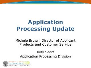 Application Processing Update  Michele Brown, Director of Applicant Products and Customer Service  Jody Sears Applicatio