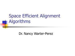 Space Efficient Alignment Algorithms