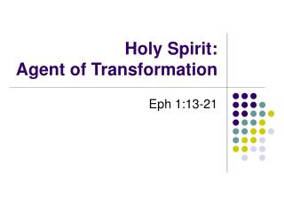 Holy Spirit:  Agent of Transformation