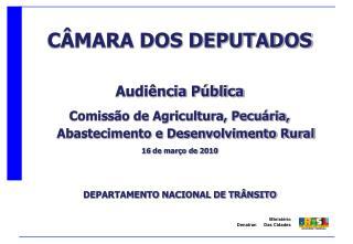 C MARA DOS DEPUTADOS  Audi ncia P blica Comiss o de Agricultura, Pecu ria, Abastecimento e Desenvolvimento Rural 16 de m