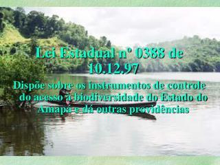 Lei Estadual n  0388 de 10.12.97 Disp e sobre os instrumentos de controle do acesso   biodiversidade do Estado do Amap