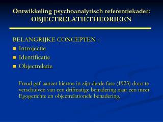 Ontwikkeling psychoanalytisch referentiekader: OBJECTRELATIETHEORIEEN
