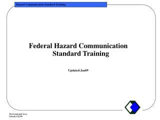 Federal Hazard Communication Standard Training   Updated Jan09