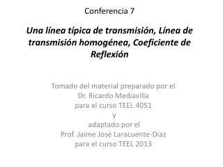 Conferencia 7  Una l nea t pica de transmisi n, L nea de transmisi n homog nea, Coeficiente de Reflexi n