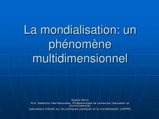 La mondialisation: un ph nom ne multidimensionnel