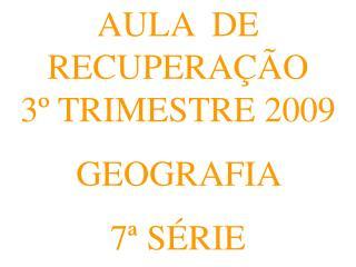 AULA  DE RECUPERA  O        3  TRIMESTRE 2009  GEOGRAFIA  7  S RIE