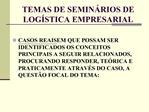 TEMAS DE SEMIN RIOS DE  LOG STICA EMPRESARIAL