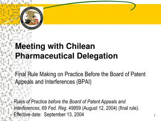 Meeting with Chilean Pharmaceutical Delegation  Final Rule Making on Practice Before the Board of Patent Appeals and Int
