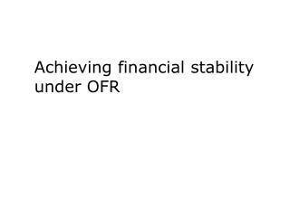 Achieving financial stability under OFR