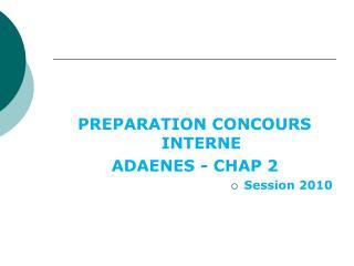 PREPARATION CONCOURS INTERNE  ADAENES - CHAP 2  Session 2010