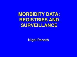 MORBIDITY DATA:  REGISTRIES AND SURVEILLANCE