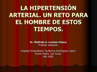 LA HIPERTENSI N ARTERIAL. UN RETO PARA EL HOMBRE DE ESTOS TIEMPOS.