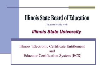 Illinois  Electronic Certificate Entitlement and  Educator Certification System ECS