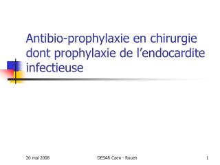 Antibio-prophylaxie en chirurgie dont prophylaxie de l endocardite infectieuse