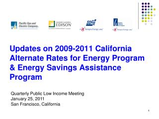 Updates on 2009-2011 California Alternate Rates for Energy Program  Energy Savings Assistance Program