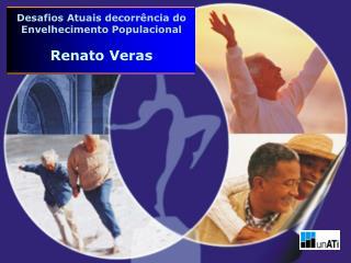 Desafios Atuais decorr ncia do Envelhecimento Populacional  Renato Veras