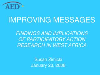 IMPROVING MESSAGES   FINDINGS AND IMPLICATIONS OF PARTICIPATORY ACTION RESEARCH IN WEST AFRICA