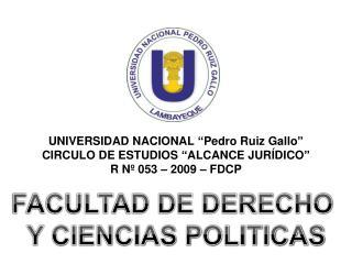 UNIVERSIDAD NACIONAL  Pedro Ruiz Gallo  CIRCULO DE ESTUDIOS  ALCANCE JUR DICO  R N  053   2009   FDCP