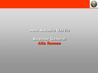 Jose Antonio Garv a  Director General  Alfa Romeo