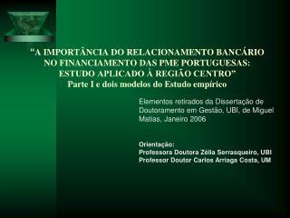 A IMPORT NCIA DO RELACIONAMENTO BANC RIO NO FINANCIAMENTO DAS PME PORTUGUESAS: ESTUDO APLICADO   REGI O CENTRO  Parte I