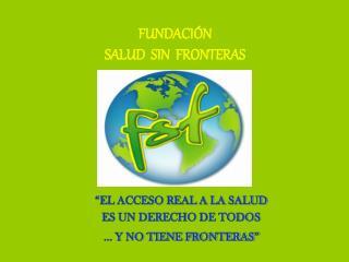 FUNDACI N SALUD  SIN  FRONTERAS