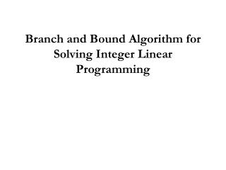Branch and Bound Algorithm for Solving Integer Linear Programming