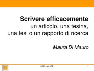 Scrivere efficacemente  un articolo, una tesina,  una tesi o un rapporto di ricerca                    Maura Di Mauro