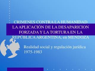 CRIMENES CONTRA LA HUMANIDAD LA APLICACI N DE LA DESAPARICION FORZADA Y LA TORTURA EN LA REP BLICA ARGENTINA, en MENDOZA