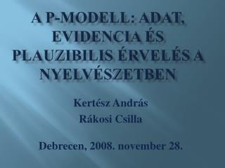 A p-modell: Adat, evidencia  s plauzibilis  rvel s a nyelv szetben