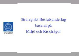 Strategiskt Beslutsunderlag  baserat p   Milj  och Riskfr gor