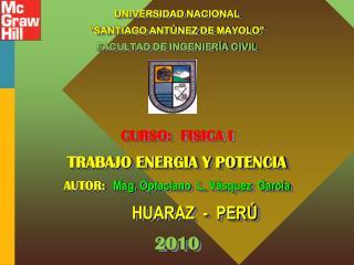 UNIVERSIDAD NACIONAL   SANTIAGO ANT NEZ DE MAYOLO   FACULTAD DE INGENIER A CIVIL     CURSO:  FISICA I TRABAJO ENERGIA Y