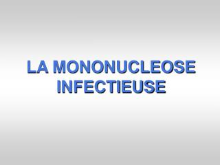 LA MONONUCLEOSE INFECTIEUSE