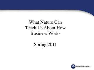 What Nature Can Teach Us About How Business Works  Spring 2011