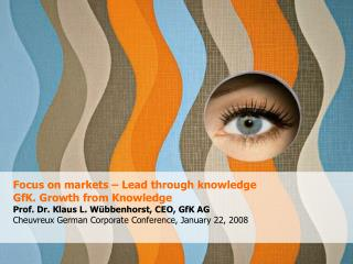 Focus on markets   Lead through knowledge GfK. Growth from Knowledge Prof. Dr. Klaus L. W bbenhorst, CEO, GfK AG Cheuvre