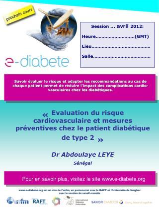 Evaluation du risque cardiovasculaire et mesures pr ventives chez le patient diab tique de type 2     Dr Abdoulaye LEY