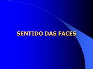 SENTIDO DAS FACES