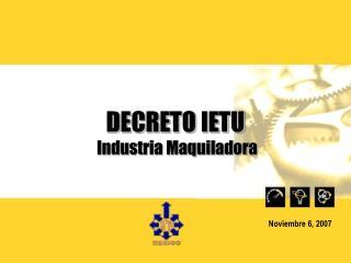 DECRETO IETU  Industria Maquiladora