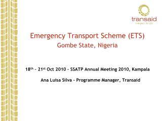 Emergency Transport Scheme ETS Gombe State, Nigeria   18th   21st Oct 2010   SSATP Annual Meeting 2010, Kampala  Ana Lu