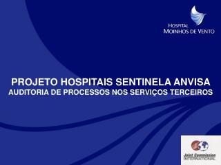PROJETO HOSPITAIS SENTINELA ANVISA    AUDITORIA DE PROCESSOS NOS SERVI OS TERCEIROS